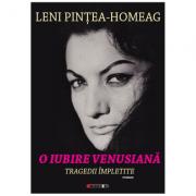 O iubire venusiana. Tragedii impletite - Leni Pintea-Homeag