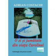 O zi si jumatate din viata Carolinei - Adrian Costache