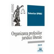 Organizarea profesiilor juridice liberale - Sebastian Spinei
