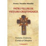 Patru feluri de vietuire crestineasca vol 1 Fecioria, Casatoria, Curatia si Calugaria - Nicodim Mandita