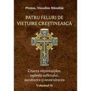 Patru feluri de vietuire crestineasca vol 2 Crucea napastuitilor, oglinda sufletului, ascultarea si neascultarea - Nicodim Mandita