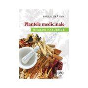 Plantele medicinale. Remedii naturiste - Paula Glavan