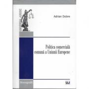 Politica comerciala comuna a Uniunii Europene - Adrian Dobre