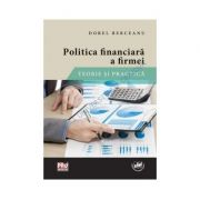 Politica financiara a firmei. Teorie si practica - Dorel Berceanu