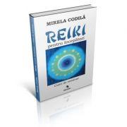 Reiki pentru incepatori. Caiet de seminar - Mirela Codila