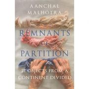 Remnants of Partition - Aanchal Malhotra
