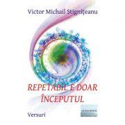 Repetabil e doar inceputul - Victor Michail Stigniteanu