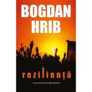Rezilienta. Un roman cu Stelian Munteanu si Tony Demetriade - Bogdan Hrib