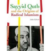 Sayyid Qutb and the Origins of Radical Islamism - John Calvert