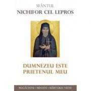 Sfantul Nichifor cel Lepros. Dumnezeu este prietenul meu