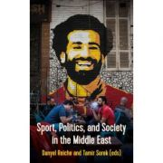 Sport, Politics, and Society In the Middle East - Danyel Reiche, Tamir Sorek