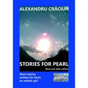 Stories for Pearl. Short Stories Written for Pearl, an Autistic Girl. Black and white edition - Alexandru Craciun