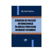 Strategii de politica internationala in cartile profetilor Vechiului Testament - Mihai Vladimirescu