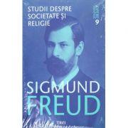Studii despre societate si religie - Sigmund Freud