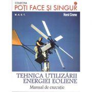 Tehnica utilizarii energiei eoliene. Manual de executie - Horst Crome