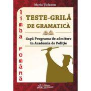 Teste grila de gramatica dupa programa de admitere in Academia de Politie - Maria Ticleanu