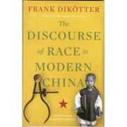 The Discourse of Race in Modern China - Frank Dikotter