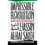 The Impossible Revolution - Yassin al-Haj Saleh