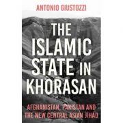 The Islamic State in Khorasan - Antonio Giustozzi