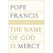 The Name of God Is Mercy: Collected Stories - Pope Francis, Jorge Mario Bergoglio
