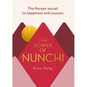 The Power of Nunchi. The Korean Secret to Happiness and Success - Euny Hong