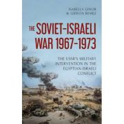 The Soviet-Israeli War, 1969-1973 - Isabella Ginor, Gideon Remez