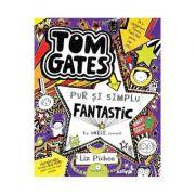 Tom Gates 5 Pur si simplu fantastic (la unele lucruri) - Liz Pichon