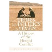 Tribes and Politics in Yemen: A History of the Houthi Conflict - Marieke Brandt