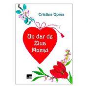 Un dar de ziua mamei - Cristina Oprea