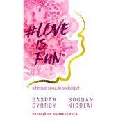 Love is fun. Iubirea si sexul, in acelasi pat - Gaspar Gyorgy, Bogdan Nicolai