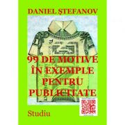 99 de motive in exemple pentru publicitate - Daniel Stefanov