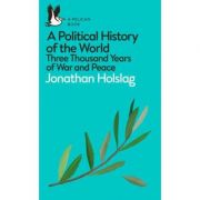 A Political History of the World. Three Thousand Years of War and Peace - Jonathan Holslag