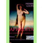 Afrodita sau curtezanele Orientului - Pierre Louys