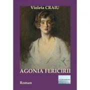 Agonia fericirii - Violeta Craiu