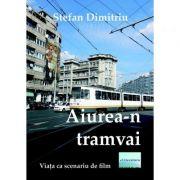 Aiurea-n tramvai - Stefan Dimitriu