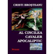 Al cincilea cavaler apocaliptic - Cristi Brosteanu