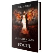 Al zecelea clan Vol. 1. Focul - O. G. Arion