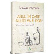 Anul in care nu iti va fi dor - Louana Popovici