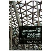 Architecture of Full-Scale Mock-Ups - Nick Gelpi
