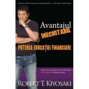 Avantajul inechitabil. Puterea educatiei financiare - Robert T. Kiyosaki