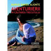 Aventurierii in cautarea trecutului - Marius Daniel Alionte