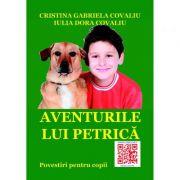 Aventurile lui Petrica - Cristina Gabriela Covaliu, Iulia Dora Covaliu