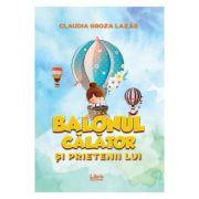 Balonul calator si prietenii lui - Claudia Groza Lazar