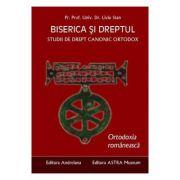 Biserica si dreptul. Vol. 6: Ortodoxia romaneasca - Liviu Stan