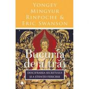 Bucuria de a trai. Editia a III-a - Yongey Mingyur Rinpoche, Eric Swanson