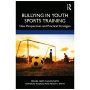 Bullying in Youth Sports Training - Miguel Nery, Carlos Neto, Antonio Rosado, Peter K. Smith