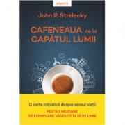 Cafeneaua de la capatul lumii - John P. Strelecky