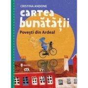 Cartea bunatatii, povesti din Ardeal - Cristina Andone