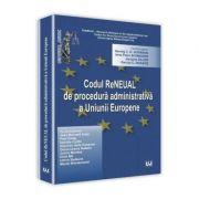 Codul reneual de procedura administrativa a Uniunii Europene - Jens Peter Schneider, Herwig C. H Hofmann, Jacques Ziller, Dacian C. Dragos