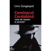 COMISARUL CORDOBINA - Carte de impresii si peripetii - Liviu Cangeopol
